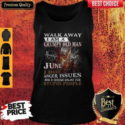 Walk Away I Am A Grumpy Old Man I Was Born In June Tank Top