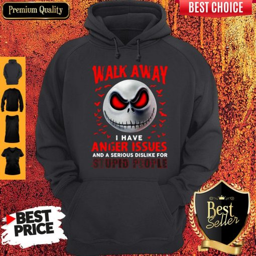 Walk Away I Have Anger Issues And A Serious Dislike For Stupid People Jack Skellington Hoodie