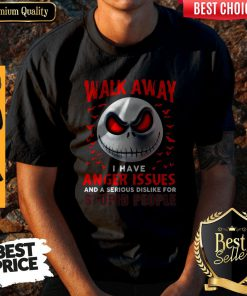 Walk Away I Have Anger Issues And A Serious Dislike For Stupid People Jack Skellington Shirt