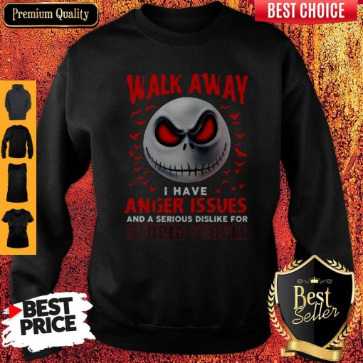 Walk Away I Have Anger Issues And A Serious Dislike For Stupid People Jack Skellington Sweatshirt