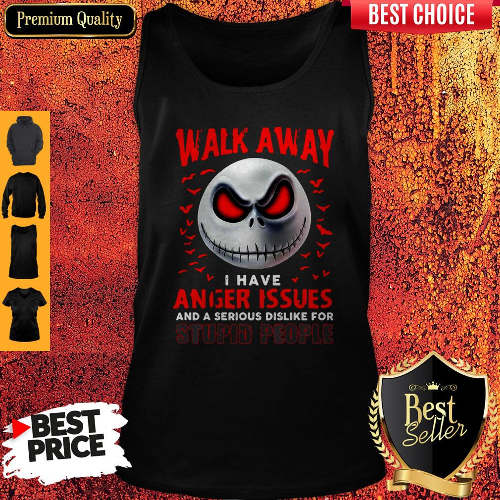 Walk Away I Have Anger Issues And A Serious Dislike For Stupid People Jack Skellington Tank Top