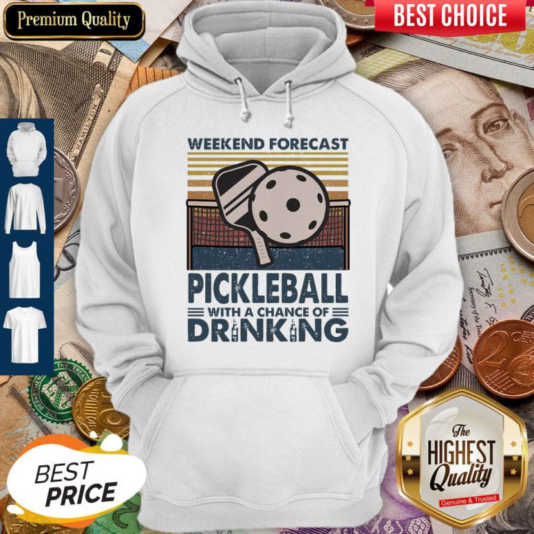 Weekend Forecast Pickleball With A Chance Of Drinking Vintage Hoodie