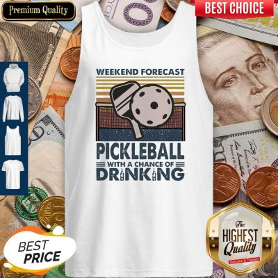 Weekend Forecast Pickleball With A Chance Of Drinking Vintage Tank Top