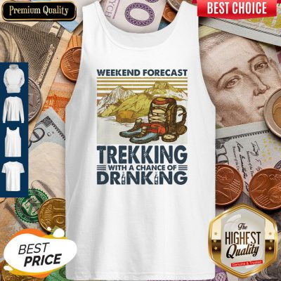 Weekend Forecast Trekking With A Chance Of Drinking Vintage Tank Top