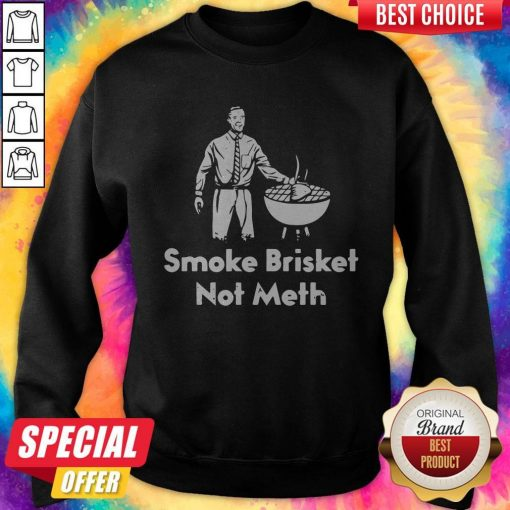 Awesome Smoke Brisket Not Meth Sweatshirt
