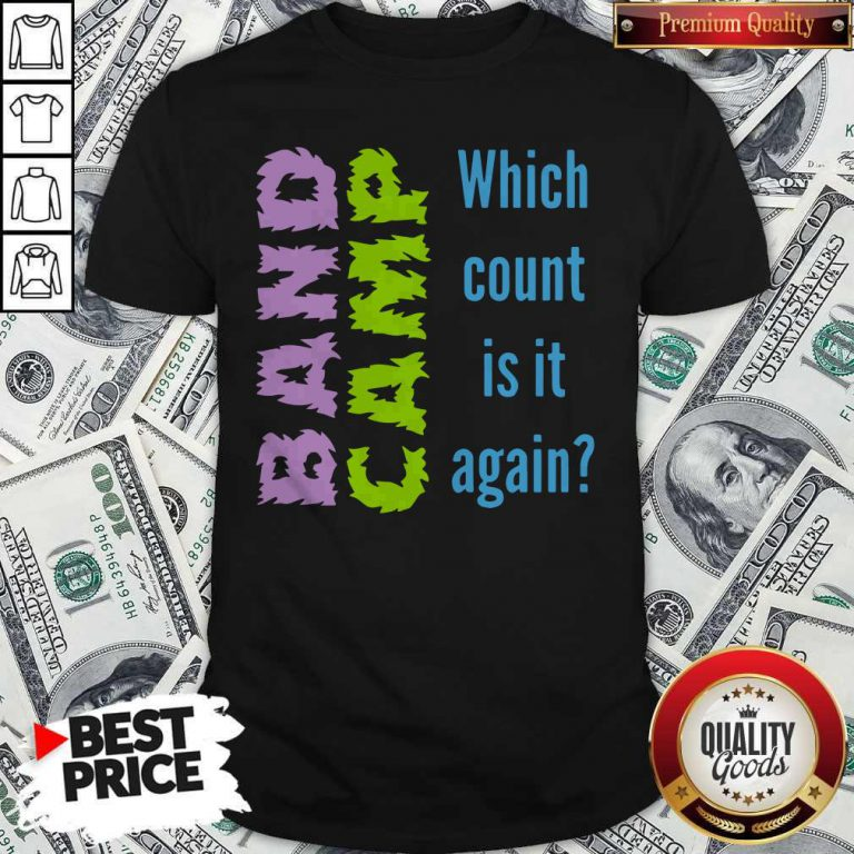 Band Camp Which Count Is It Again Shirt