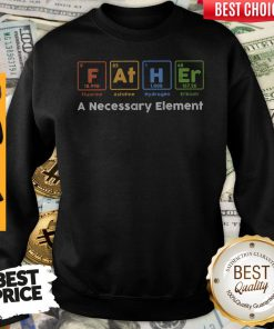 Beautiful Father A Necessary Element Sweatshirt