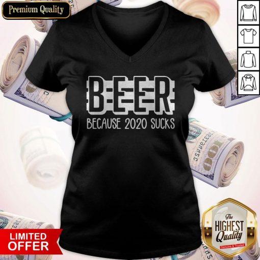 Beer Because 2020 Sucks V- neck