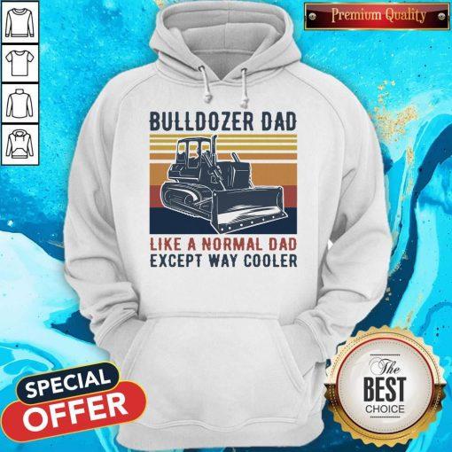 Bulldozer Dad Like A Normal Dad Except Way Cooler Vintage Hoodiea