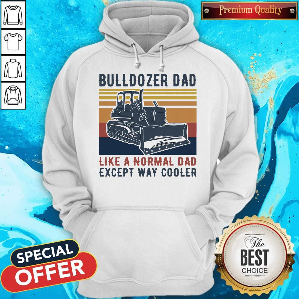 Bulldozer Dad Like A Normal Dad Except Way Cooler Vintage Hoodiea