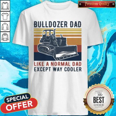 Bulldozer Dad Like A Normal Dad Except Way Cooler Vintage Shirt