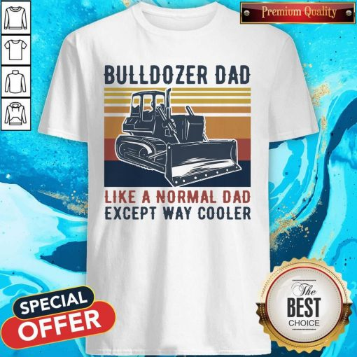 Bulldozer Dad Like A Normal Dad Except Way Cooler Vintage Shirt