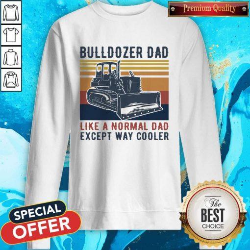 Bulldozer Dad Like A Normal Dad Except Way Cooler Vintage Sweatshirt