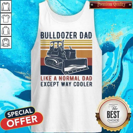 Bulldozer Dad Like A Normal Dad Except Way Cooler Vintage Tank Top