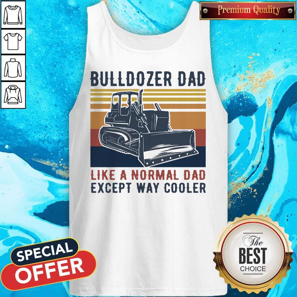 Bulldozer Dad Like A Normal Dad Except Way Cooler Vintage Tank Top