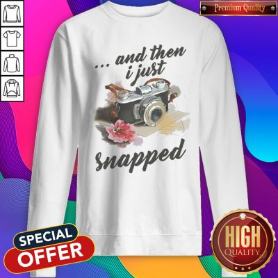 Camera And Then I Just Snapped Flower Sweatshirt
