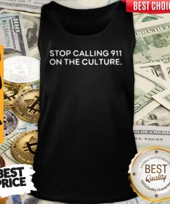 Cute Stop Calling 911 On The Culture Tank Top