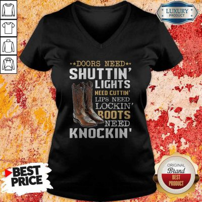 Doors Seed Shuttin' Lights Need Cutting' Lips Need Locking' Boots Need knockinV- neck