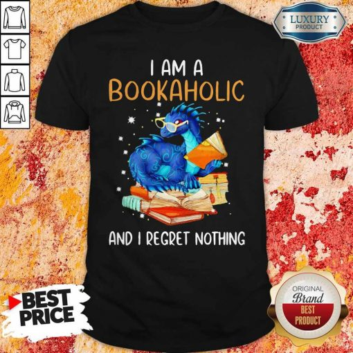 Dragon I Am A Bookaholic And I Regret Nothing shirt
