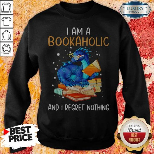Dragon I Am A Bookaholic And I Regret Nothing Sweatshirt