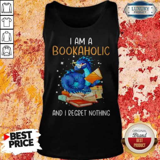 Dragon I Am A Bookaholic And I Regret Nothing Tank Top