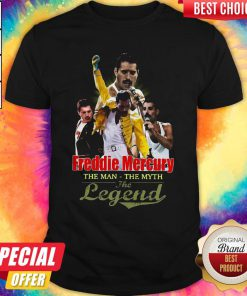 Freddie Mercury The Man The Myth The Legend Shirt