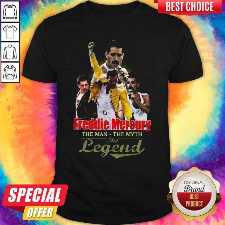 Freddie Mercury The Man The Myth The Legend Shirt