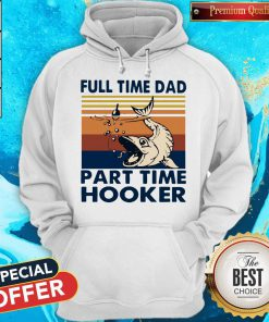 Go Fishing Full Time Dad Part Time Hooker Vintage Hoodie