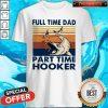 Go Fishing Full Time Dad Part Time Hooker Vintage Shirt