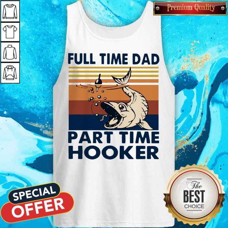 Go Fishing Full Time Dad Part Time Hooker Vintage Tank Top