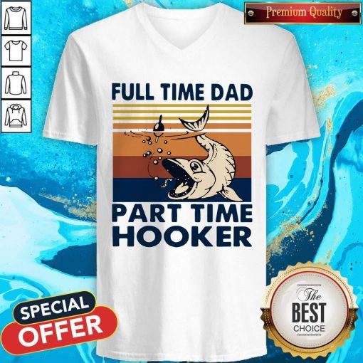 Go Fishing Full Time Dad Part Time Hooker Vintage V-neck