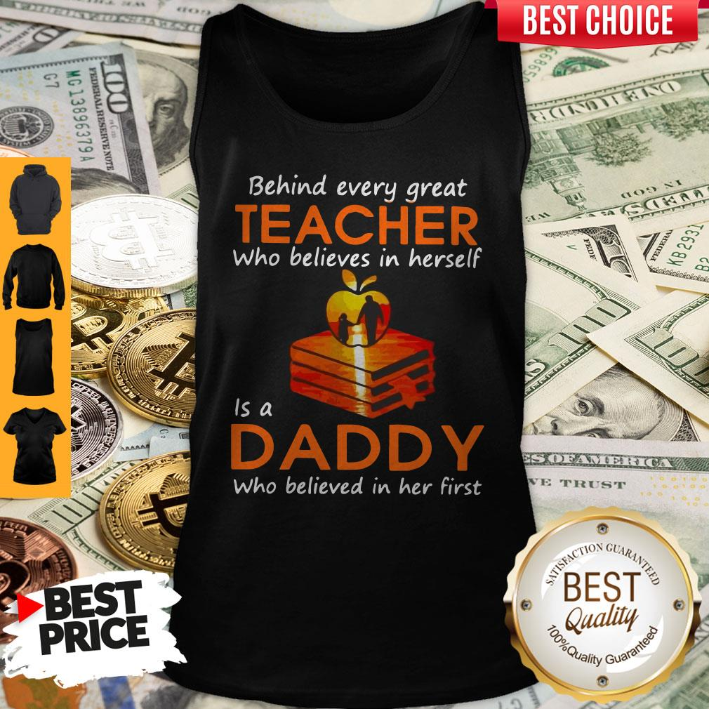 Hot Behind Every Great Teacher Who Believes In Herself Is A Dad Who Believed In Her first Tank Top
