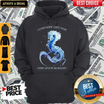 Hot Dragon I Dont Have Grey Hair I Have Wisdom Hightlights Hoodie