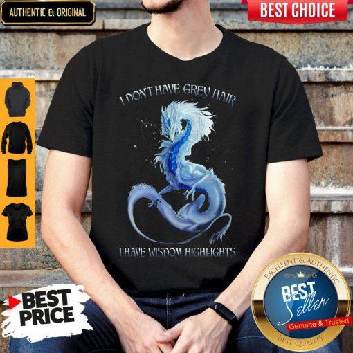 Hot Dragon I Dont Have Grey Hair I Have Wisdom Hightlights Shirt