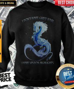 Hot Dragon I Dont Have Grey Hair I Have Wisdom Hightlights Sweatshirt