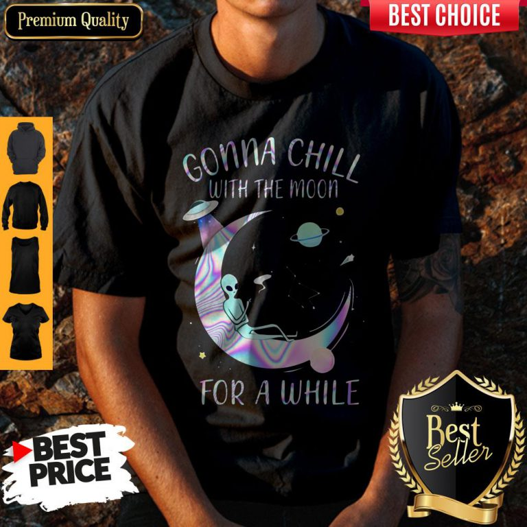 Hot Gonna Chill With The Moon For A While Shirt