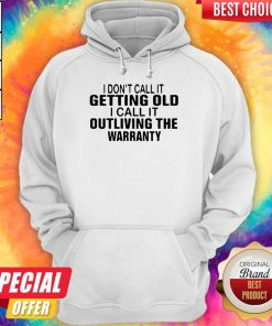 I Don't Call It Getting Old I Call It Outliving The Warranty Hoodiea
