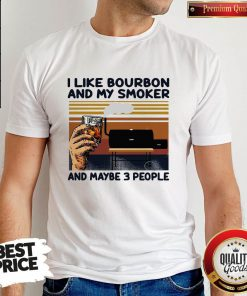 I Like Bourbon And My Smoker And Maybe 3 People Vintage Shirt