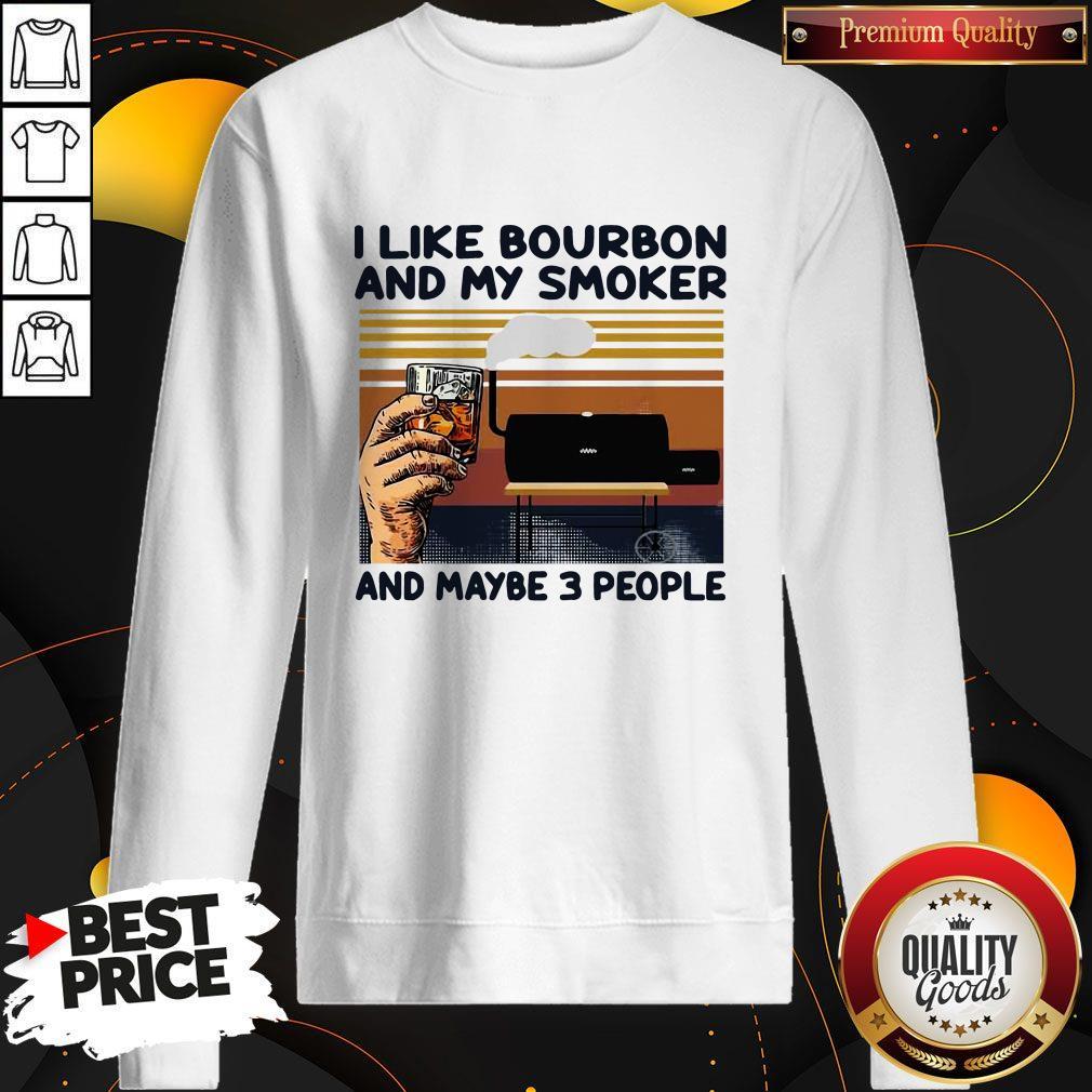 I Like Bourbon And My Smoker And Maybe 3 People Vintage Sweatshirt