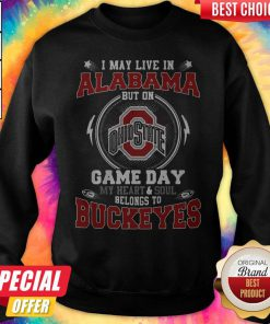 I May Live In Alabama But On Ohio State Game Day My Heart And Soul Belongs To Buckeyes Sweatshirt