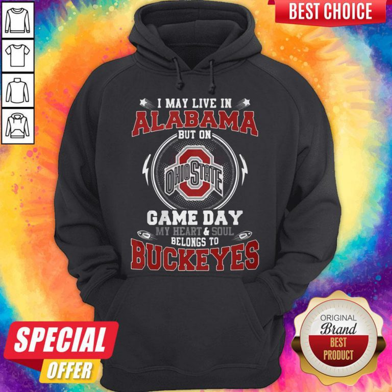 I May Live In Alabama But On Ohio State Game Day My Heart And Soul Belongs To Buckeyes Hoodiea