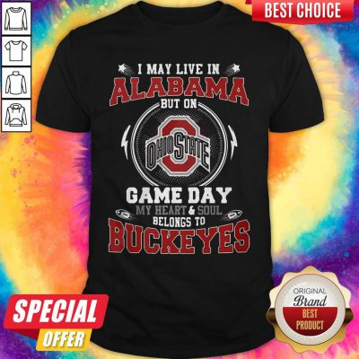 I May Live In Alabama But On Ohio State Game Day My Heart And Soul Belongs To Buckeyes Shirt