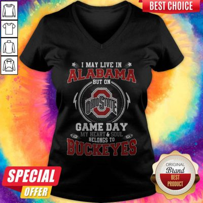 I May Live In Alabama But On Ohio State Game Day My Heart And Soul Belongs To Buckeyes V- neck