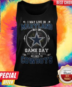 I May Live In Maryland But On Game Day My Heart And Soul Belongs To Cowboys Tank Top
