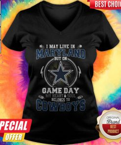 I May Live In Maryland But On Game Day My Heart And Soul Belongs To Cowboys V- neck