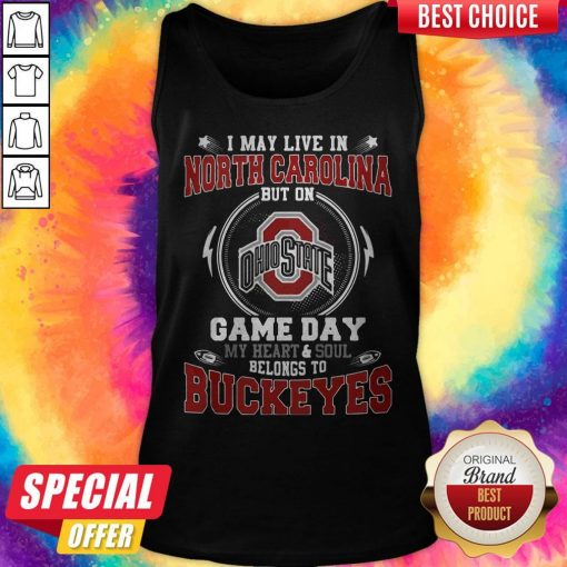 I May Live In North Carolina But On Ohio State Game Day My Heart And Soul Belongs To Buckeyes Tank Top
