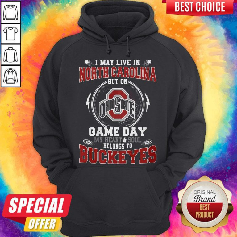 I May Live In North Carolina But On Ohio State Game Day My Heart And Soul Belongs To Buckeyes Hoodiea