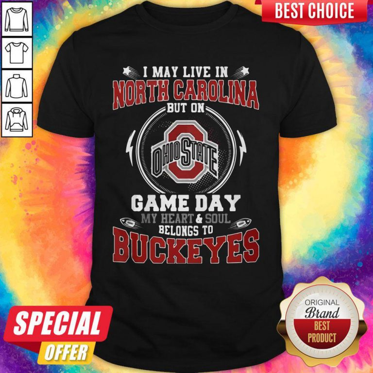 I May Live In North Carolina But On Ohio State Game Day My Heart And Soul Belongs To Buckeyes Shirt