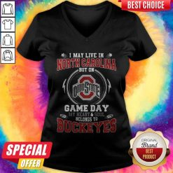 I May Live In North Carolina But On Ohio State Game Day My Heart And Soul Belongs To Buckeyes V- neck