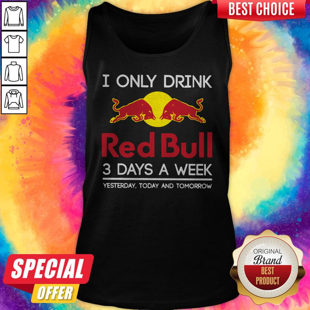 I Only Drink Red Bull 3 Days A Week Yesterday Today And Tomorrow Tank Top